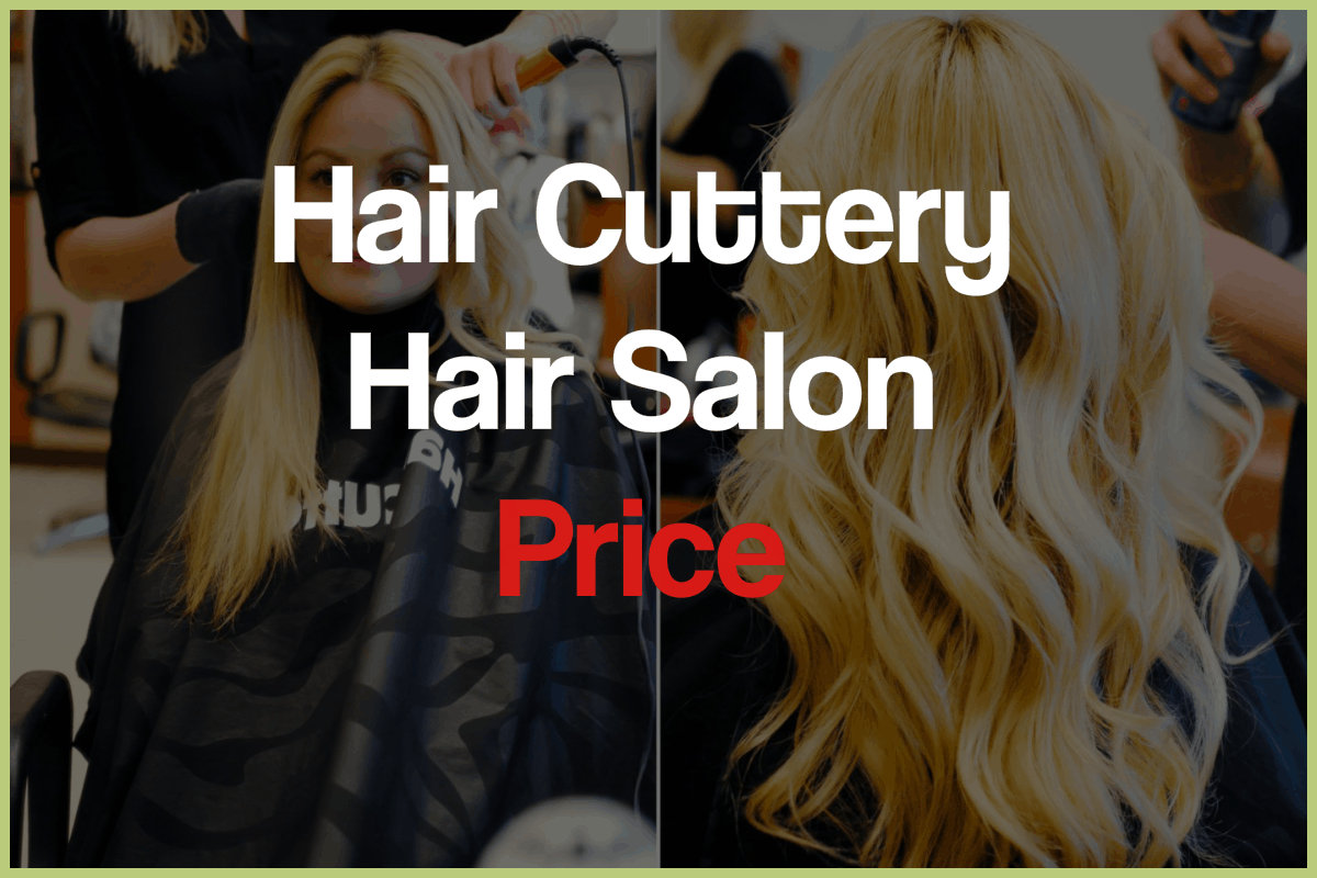 Hair Cuttery Prices - The Best Hair Cutting Salon!