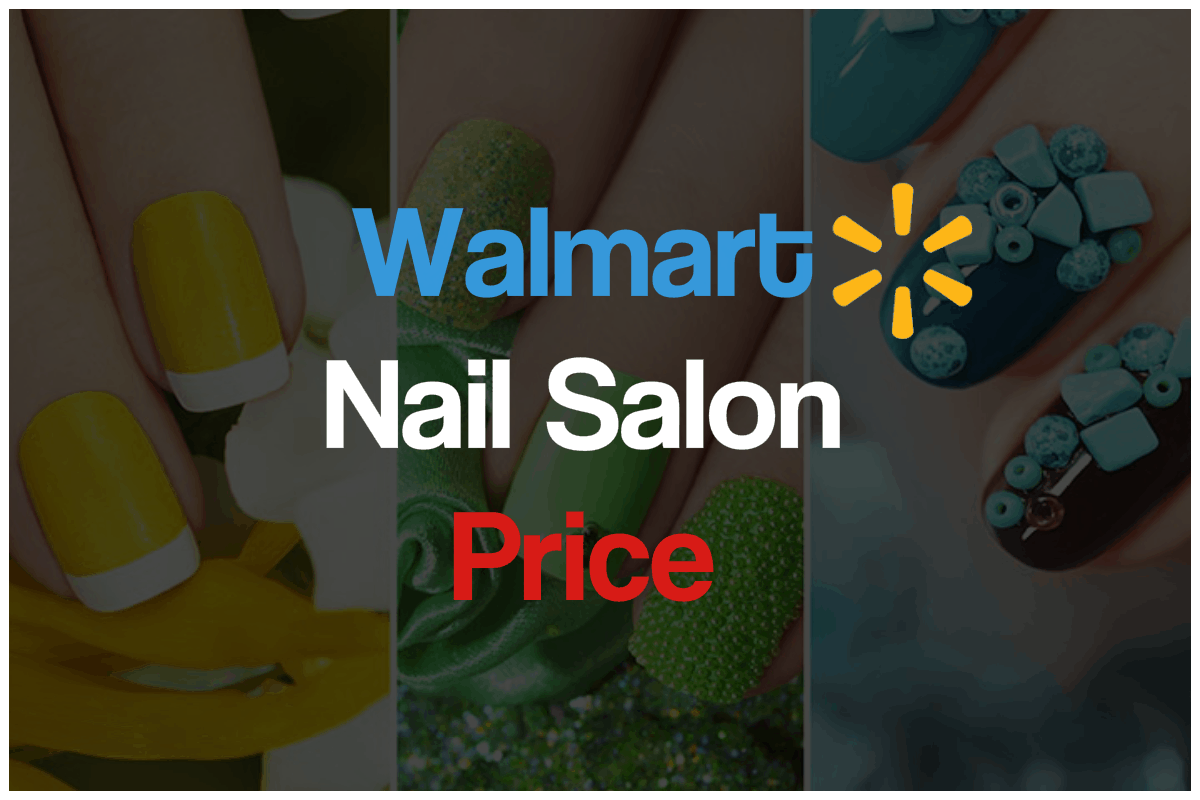 Best Top 10 Walmart Nail Salon Prices Services You Must